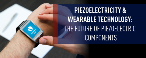Piezoelectricity & Wearable Technology: The Future of Piezoelectric