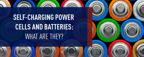 Self-Charging Power Cells and Batteries: What Are They?